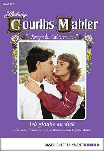 Hedwig Courths-Mahler - Folge 117: Ich glaube an dich