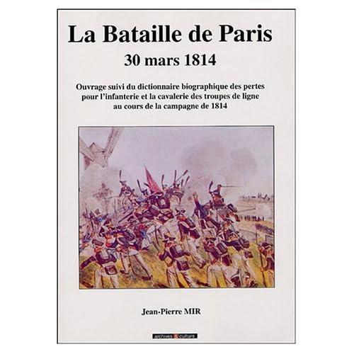 30 mars 1814 La bataille de Paris : Suivi du dictionnaire des pertes pour l'infanterie et la cavalerie de ligne pendant la campagne de1814