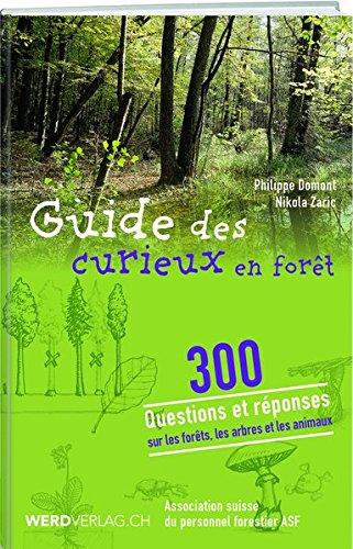 Guide du curieux en forêt: 300 questions et réponses sur la forêt, les arbres et les animaux