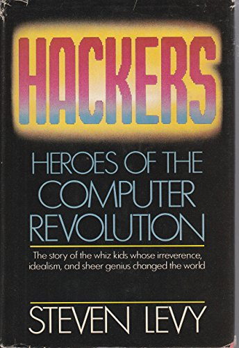 Hackers: Heroes of the Computer Revolution by Levy, Steven (1984) Hardcover