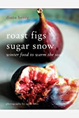 Roast Figs, Sugar Snow: Food to Warm the Soul Paperback