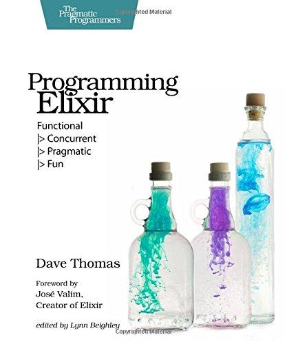 Programming Elixir: Functional  > Concurrent  > Pragmatic  > Fun por Dave Thomas