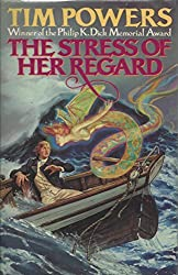 The Stress of Her Regard by Tim Powers (1989-09-01)