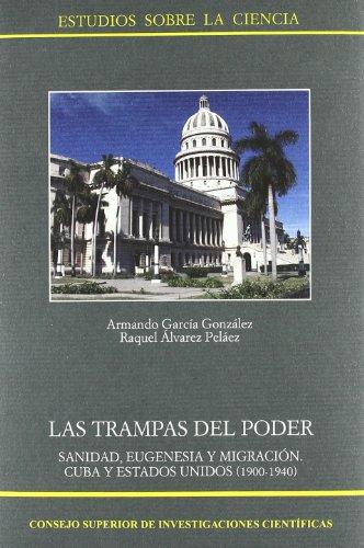 Las trampas del poder: Sanidad, eugenesia y migración : Cuba y Estados Unidos (1900-1940) (Estudios sobre la Ciencia) por Raquel Álvarez Peláez