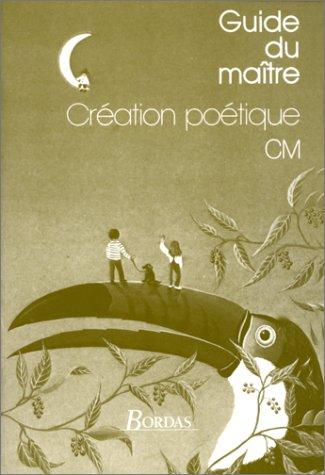 CREATION POETIQUE CM. Guide du maître