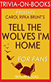 Trivia: Tell the Wolves I'm Home: A Novel By Carol Rifka Brunt (Trivia-On-Books)