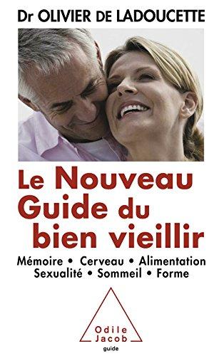 Le Nouveau Guide du bien vieillir: Mémoire, cerveau, alimentation, sexualité, sommeil, forme (SANTE BIEN-ETRE) par Olivier de Ladoucette