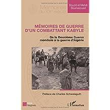 Mémoires de guerre d'un combattant kabyle: De la Deuxième Guerre mondiale à la guerre d'Algérie