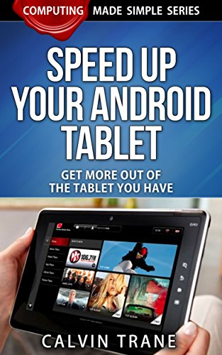 Speed up Your Android Tablet - Get More out of the Tablet You Have (Computing Made Simple Book 3) (English Edition) por Calvin Trane