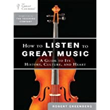How to Listen to Great Music: A Guide to Its History, Culture, and Heart (The Great Courses) (English Edition)