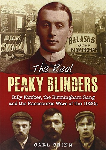 The Real Peaky Blinders: Billy Kimber, the Birmingham Gang and the Racecourse Wars of the 1920s by Chinn, Carl (October 10, 2014) Paperback