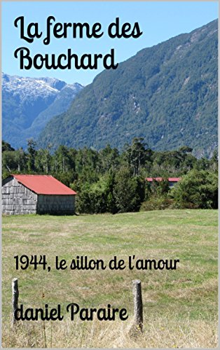 La ferme des Bouchard: 1944, le sillon de l'amour (French Edition)