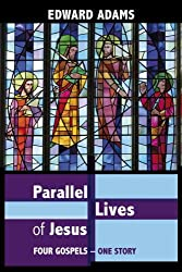 Parallel Lives of Jesus: Four Gospels - One Story
