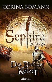 Sephira Ritter der Zeit - Das Blut der Ketzer (Bd. 2): Das Blut der Ketzer (Sephira - Ritter der Zeit)