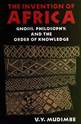 The Invention of Africa: Gnosis, Philosophy and the Order of Knowledge (African Systems of Thought)