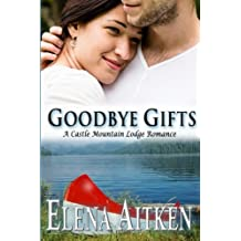 Goodbye Gifts: A Castle Mountain Lodge Romance (Castle Mountain Lodge Series) (Volume 5) by Elena Aitken (2013-11-15)