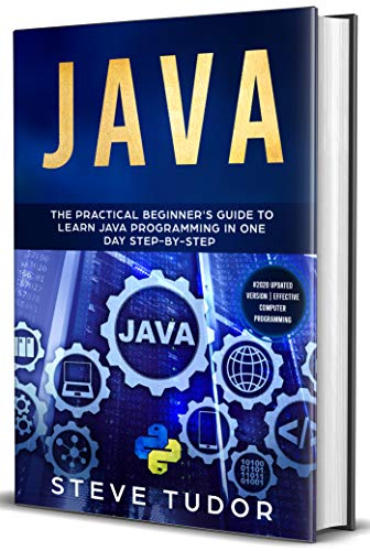 JAVA: The Practical Beginner's Guide to Learn Java Programming in One Day Step-by-Step  (#2020 Updated Version   Effective Computer Programming) (English Edition)