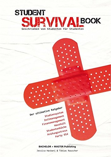 Student Survival Book - Der ultimative Ratgeber: Studiensystem, Zeitmanagement, Finanzmanagement, Haushalt, Studentenküche, Prüfungsstress, Party Olé