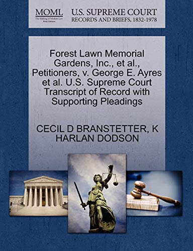 Forest Lawn Memorial (Forest Lawn Memorial Gardens, Inc., et al., Petitioners, V. George E. Ayres et al. U.S. Supreme Court Transcript of Record with Supporting Pleadings)