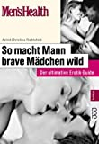 Men's Health: So macht Mann brave Mädchen wild. Der ultimative Erotik-Guide - Astrid-Christina Richtsfeld