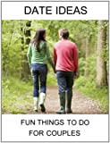 Date Ideas: Fun Things To Do For Couples (English Edition)