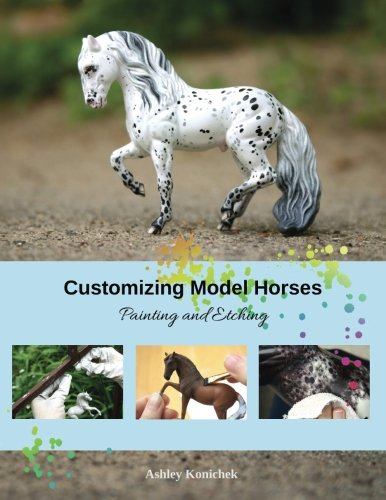 Customizing Model Horses: Painting and Etching por Ashley Konichek