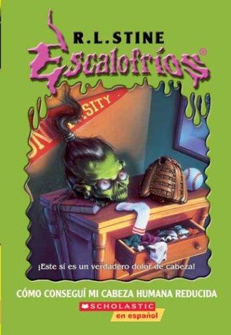 Como Consegui Mi Cabeza Humana Reducida/How I got my shrunken head (Escalofrios/Goosebumps) por R. L. Stine