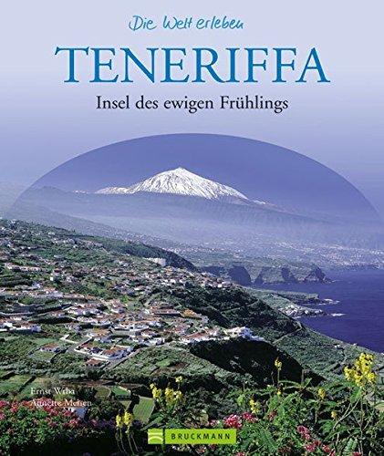 Teneriffa - Die Welt erleben: Faszinierender Reise Bildband