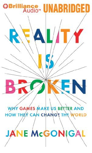 Reality is Broken: Why Games Make Us Better and How They Can Change the World by Jane McGonigal (2012-01-01)