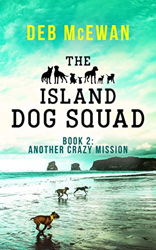 The Island Dog Squad: (Book 2: Another Crazy Mission) by Deb McEwan