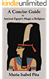 A Concise Guide to Ancient Egypt's Magic & Religion (English Edition)