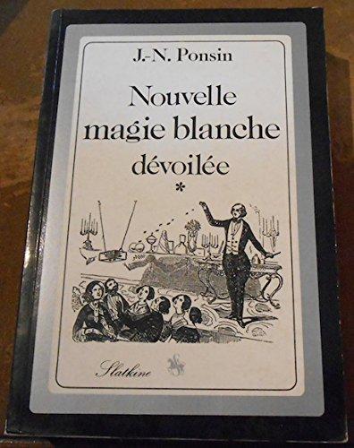Nouvelle magie blanche dévoilée, physique occulte et cours complet de prestidigitation par J.-N. Ponsin