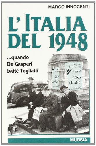 L'Italia del 1948... Quando De Gasperi battè Togliatti (Gli anni della Repubblica)