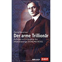 Der arme Trillionär: Aufstieg und Untergang des Inflationskönigs Sigmund Bosel