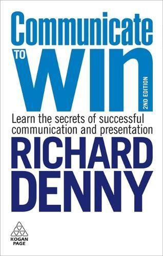 Communicate to Win: Learn the Secrets of Successful Communication and Presentation