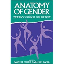 Anatomy of Gender: Women's Struggle for the Body (Women's Experience Series) by Dawn H. Currie (1992-02-15)