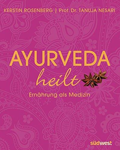 Ayurveda heilt: Ernährung als Medizin