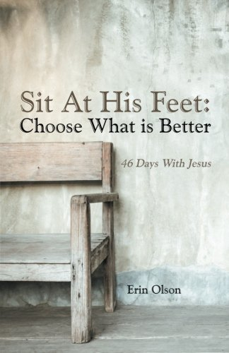 Sit At His Feet: Choose What is Better: 46 Days With Jesus