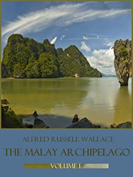 The Malay Archipelago : Volume I (Illustrated) by [Wallace, Alfred Russel]