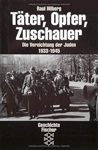 Täter, Opfer, Zuschauer: Die Vernichtung der Juden 1933-1945 (Die Zeit des Nationalsozialismus) Ein Zuschauer