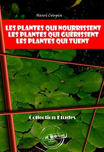 Les plantes qui nourrissent - Les plantes qui guérissent - Les plantes qui tuent: édition intégrale (Études) par Henri Coupin