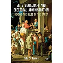 Elite Statecraft and Election Administration: Bending the Rules of the Game?