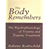 The Body Remembers: The Psychophysiology of Trauma and Trauma Treatment (Norton Professional Book)