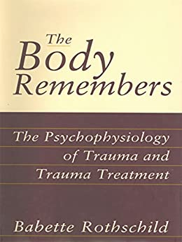 The Body Remembers Continuing Education Test: The Psychophysiology of Trauma & Trauma Treatment: The Psychophysiology of Trauma and Trauma Treatment (Norton Professional Book) by [Rothschild, Babette]