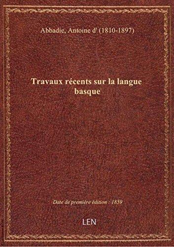 Travaux récents sur la langue basque / [Antoine d'Abbadie]
