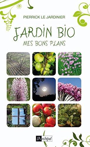 Jardin bio : mes bons plans (Guide) par Pierrick le Jardinier