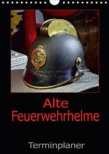 Alte Feuerwehrhelme - Terminplaner (Wandkalender 2018 DIN A4 hoch): Der Feuerwehrplaner, damit nichts anbrennt. (Planer, 14 Seiten ) (CALVENDO Mobilitaet) [Kalender] [Apr 01, 2017] Laue, Ingo