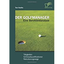 Der Golfmanager: Eine Berufsfeldanalyse: Tätigkeiten, Schlüsselqualifikationen, Rekrutierungswege
