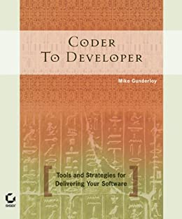 Coder to Developer: Tools and Strategies for Delivering Your Software by [Gunderloy, Mike]