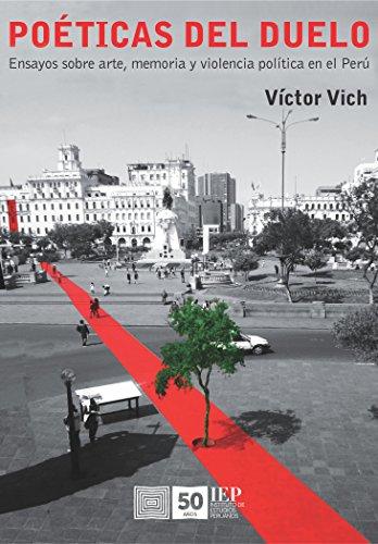 Poéticas del duelo: Ensayos sobre arte, memoria y violencia política en el Perú por Víctor Vich